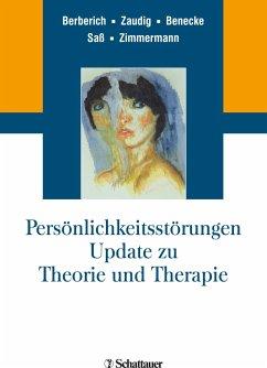 Persönlichkeitsstörungen. Update zu Theorie und Therapie - Berberich, Götz; Zaudig, Michael; Benecke, Cord; Saß, Henning; Zimmermann, Johannes