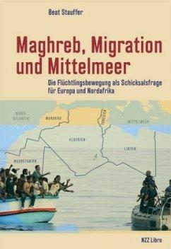 Maghreb, Migration und Mittelmeer - Stauffer, Beat