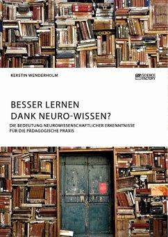 Besser lernen dank Neuro-Wissen? Die Bedeutung neurowissenschaftlicher Erkenntnisse für die pädagogische Praxis - Wenderholm, Kerstin