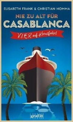 Nie zu alt für Casablanca - Frank, Elisabeth; Homma, Christian