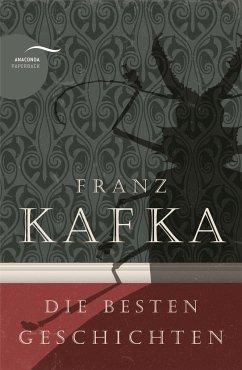 Franz Kafka - Die besten Geschichten - Kafka, Franz