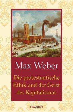 Die protestantische Ethik und der Geist des Kapitalismus - Weber, Max