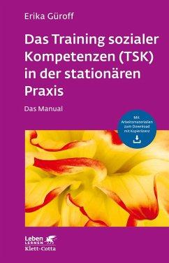 Das Training sozialer Kompetenzen (TSK) in der stationären Praxis - Güroff, Erika
