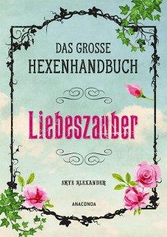 Das große Hexen-Handbuch - Liebeszauber - Alexander, Skye