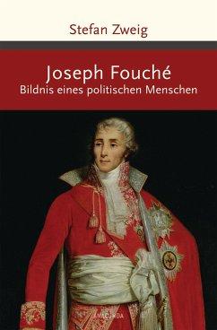 Joseph Fouché. Bildnis eines politischen Menschen - Zweig, Stefan