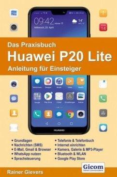 Das Praxisbuch Huawei P20 Lite - Anleitung für Einsteiger - Gievers, Rainer