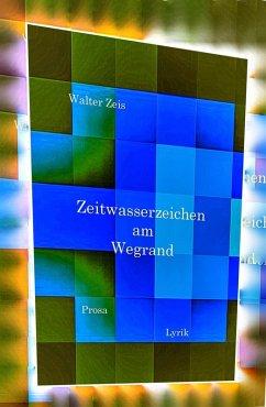 Zeitwasserzeichen am Wegrand (eBook, ePUB) - Zeis, Walter