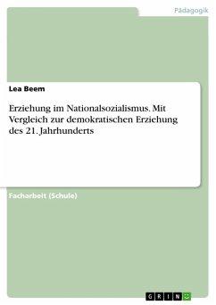 Erziehung im Nationalsozialismus. Mit Vergleich zur demokratischen Erziehung des 21. Jahrhunderts (eBook, PDF)