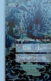 Das Leben Mohammeds. Die erste und älteste Biografie des Propheten des Islams