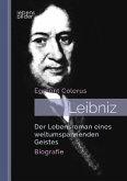 Leibniz: Der Lebensroman eines weltumspannenden Geistes. Biografie