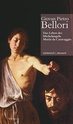 Leben des Michelangelo Merisi da Caravaggio // Vita di Michelangelo Merisi da Caravaggio - Bellori, Giovan Pietro