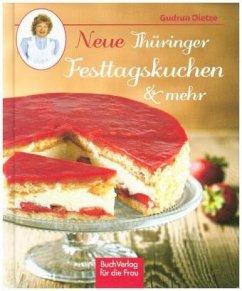 Neue Thüringer Festtagskuchen & mehr - Dietze, Gudrun