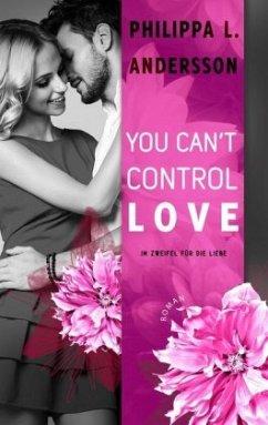 You Can't Control Love - Im Zweifel für die Liebe - Andersson, Philippa L.
