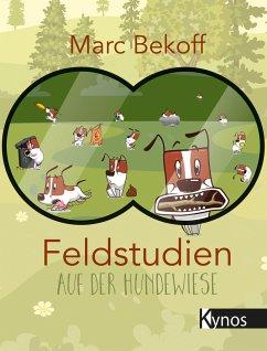 Feldstudien auf der Hundewiese - Bekoff, Marc