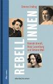 Rebellinnen - Hannah Arendt, Rosa Luxemburg und Simone Weil