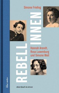 Rebellinnen - Hannah Arendt, Rosa Luxemburg und Simone Weil - Frieling, Simone