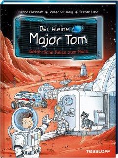 Gefährliche Reise zum Mars / Der kleine Major Tom Bd.5 - Flessner, Bernd; Schilling, Peter
