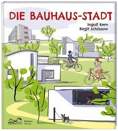 Die Bauhaus-Stadt - Kern, Ingolf