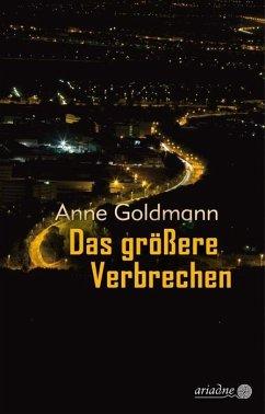Das größere Verbrechen - Goldmann, Anne