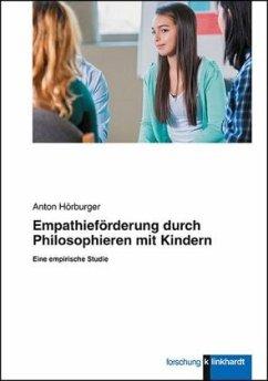 Empathieförderung durch Philosophieren mit Kindern - Hörburger, Anton