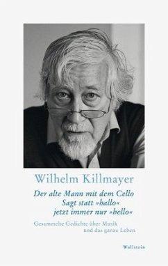 Der alte Mann mit dem Cello Sagt statt »hallo« jetzt immer nur »hello« - Killmayer, Wilhelm