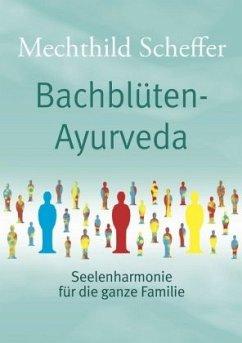Bachblüten Ayurveda - Scheffer, Mechthild