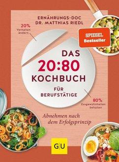 Das 20:80-Kochbuch für Berufstätige - Riedl, Matthias
