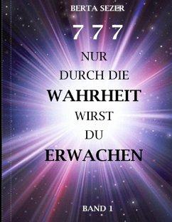 777 Nur durch die Wahrheit wirst du erwachen (eBook, ePUB) - Sezer, Berta
