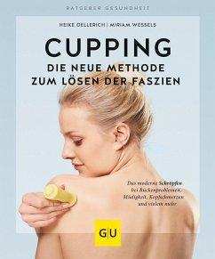 Cupping - Die neue Methode zum Lösen der Faszien - Oellerich, Heike;Wessels, Miriam