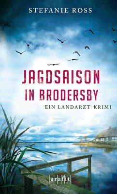 Jagdsaison in Brodersby / Landarzt-Krimi Bd.2 (eBook, ePUB) - Ross, Stefanie