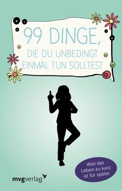 99 Dinge, die du unbedingt einmal tun solltest (eBook, ePUB) - mvg Verlag