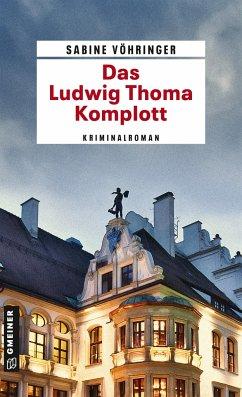 Das Ludwig Thoma Komplott / Hauptkommissar Tom Perlinger Bd.2 - Vöhringer, Sabine