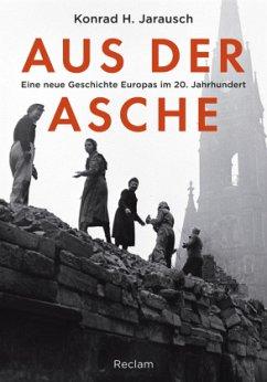 Aus der Asche - Jarausch, Konrad H.