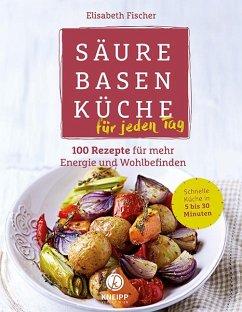 Säure-Basen-Küche für jeden Tag - Fischer, Elisabeth
