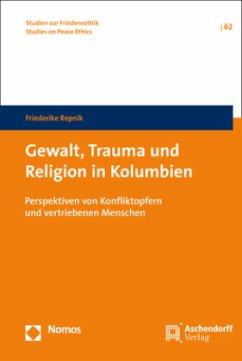 Gewalt, Trauma und Religion in Kolumbien - Repnik, Friederike