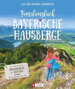 Familienglück Bayerische Hausberge - Bahnmüller, Wilfried; Bahnmüller, Lisa