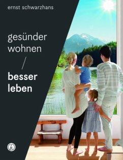 Gesünder wohnen - besser leben - Schwarzhans, Ernst