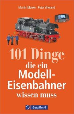 101 Dinge, die ein Modell-Eisenbahner wissen muss - Wieland, Peter; Menke, Martin