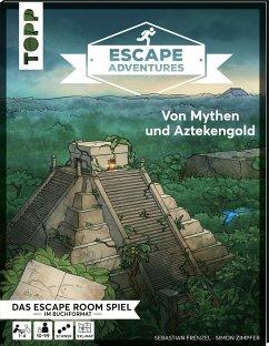 Von Mythen und Aztekengold / Escape Adventures Bd.3 - Zimpfer, Simon; Frenzel, Sebastian