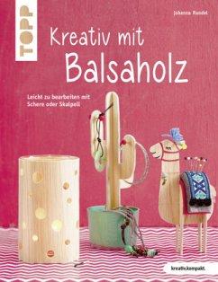 Kreativ mit Balsaholz (kreativ.kompakt) - Rundel, Johanna