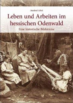 Leben und Arbeiten im hessischen Odenwald - Göbel, Manfred