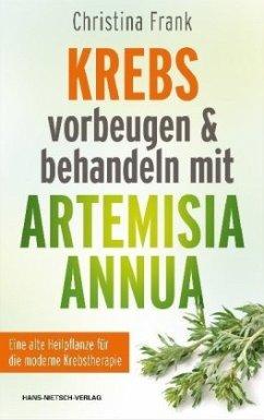 Krebs vorbeugen und behandeln mit Artemisia annua - Frank, Christina
