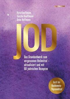 Jod - Schlüssel zur Gesundheit. 60 Rezepte - Kauffmann, Kyra; Kauffmann, Sascha; Hoffmann, Arno