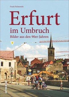 Erfurt im Umbruch - Palmowski, Frank