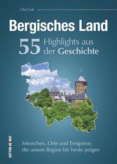 Bergisches Land. 55 Highlights aus der Geschichte - Link, Olaf