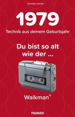 Du bist so alt wie ... Technikwissen für Geburtstagskinder 1979 - Immler, Christian
