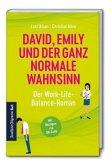David, Emily und der ganz normale Wahnsinn: Ein Work-Life-Balance-Roman