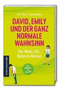 David, Emily und der ganz normale Wahnsinn: Ein Work-Life-Balance-Roman - Urban, Lutz;Marx, Christian