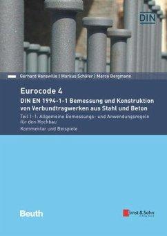 Eurocode 4 - DIN EN 1994-1-1 Bemessung und Konstruktion von Verbundtragwerken aus Stahl und Beton. - Hanswille, Gerhard; Bergmann, Marco; Schäfer, Markus