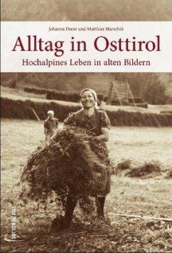 Alltag in Osttirol - Dorer, Johanna; Marschik, Matthias